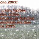 Srečno 2007!  Naj sreča, toplina, veselje, milina,  ljubezen in ne bolečina,  napolnj